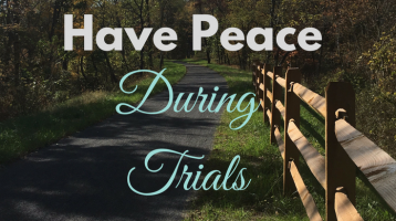 How to Have Peace During Trials