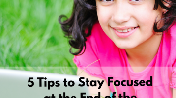 5 Tips to Stay Focused at the End of the Homeschool Year