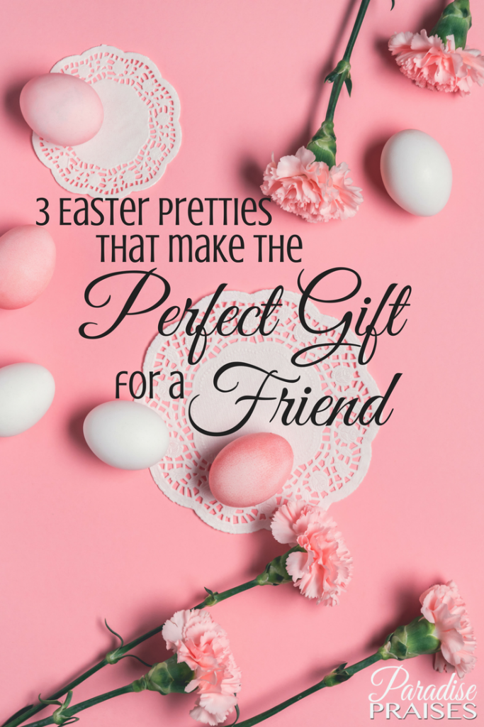 The perfect gift for a friend 3 easter pretties for A perfect gift for a friend