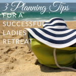 3 planning tips for a successful ladies retreat
