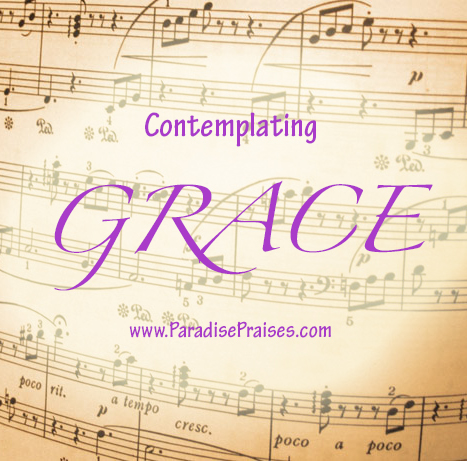 Contemplating Grace encouragement from ParadisePraises.com
