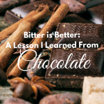 Bitter is Better: A Leson I learned From Chocolate