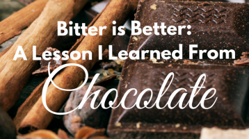 Bitter is Better: A Lesson I Learned from Chocolate