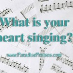 What is your heart singing? www.paradisepraises.com