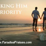 Making Him a Priority www.paradisepraises.com