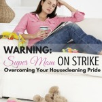 Warning!!! Super Mom on strike! Here is how to overcome your housecleaning pride when you feel like a failure. ParadisePraises.com