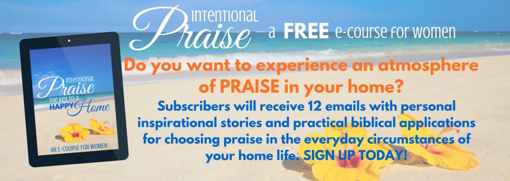 INTENTIONAL PRAISE - A FREE ECOURSE FOR WOMEN via ParadisePraises.com