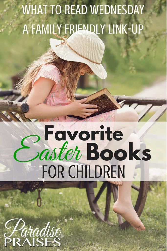 What to Read: Easter - Fun and Christ centered Easter books for children. These books would make wonderful additions to your easter homeschool lesson plans. What to Read Wednesday link-up. ParadisePraises.com