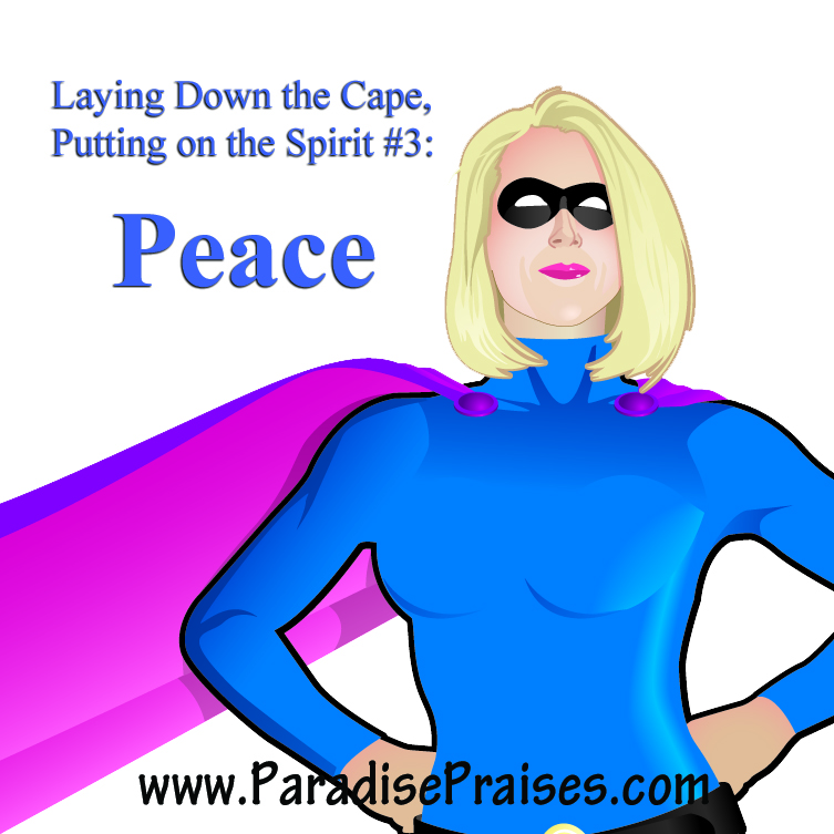 Laying Down the Cape, Putting on the Spirit #3: Peace