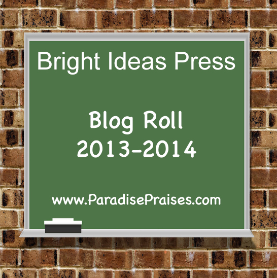 Bright Ideas Press 2013-14 Blog Roll www.ParadisePraises.com