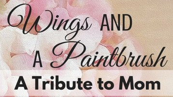 Wings and a Paint Brush (Tribute to Mom Linky Party)