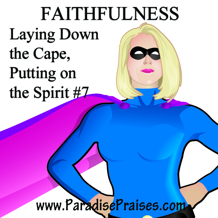 Putting on Faithfulness Super Moms www.ParadisePraises.com