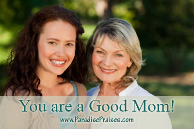 You are a good mom Paradisepraises.com