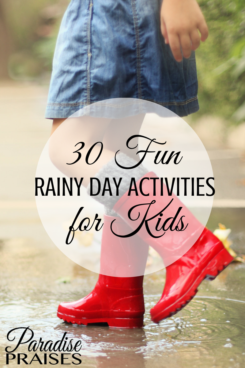 30 Rainy Day Activities For Kids Paradise Praises