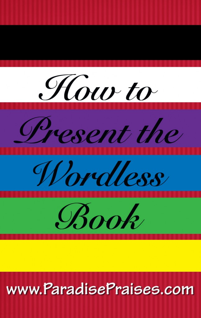 How to present the Wordless Book Story www.ParadisePraises.com