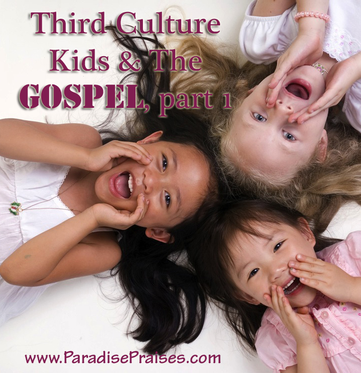 Missionaries: Third Culture Kids & the Gospel www.ParadisePraises.com