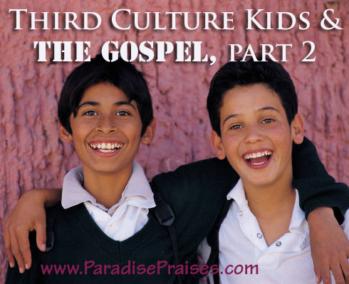Missionaries: Third Culture Kids and the Gospel (part 2)