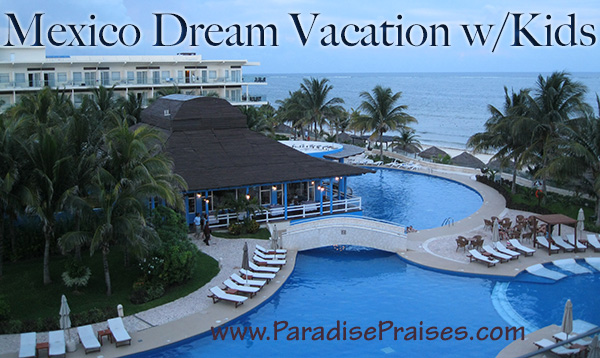 Mexico Dream Vacation with Kids
