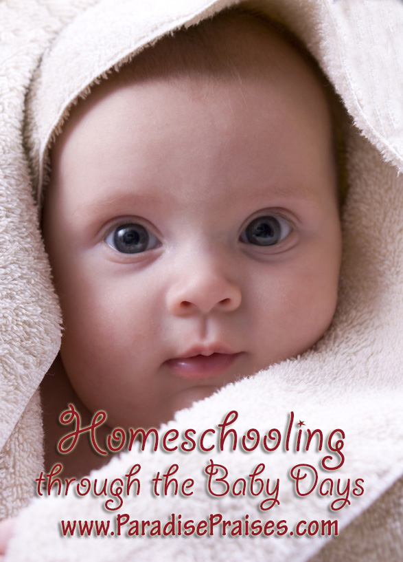 Homeschooling through the baby days www.Paradisepraises.com
