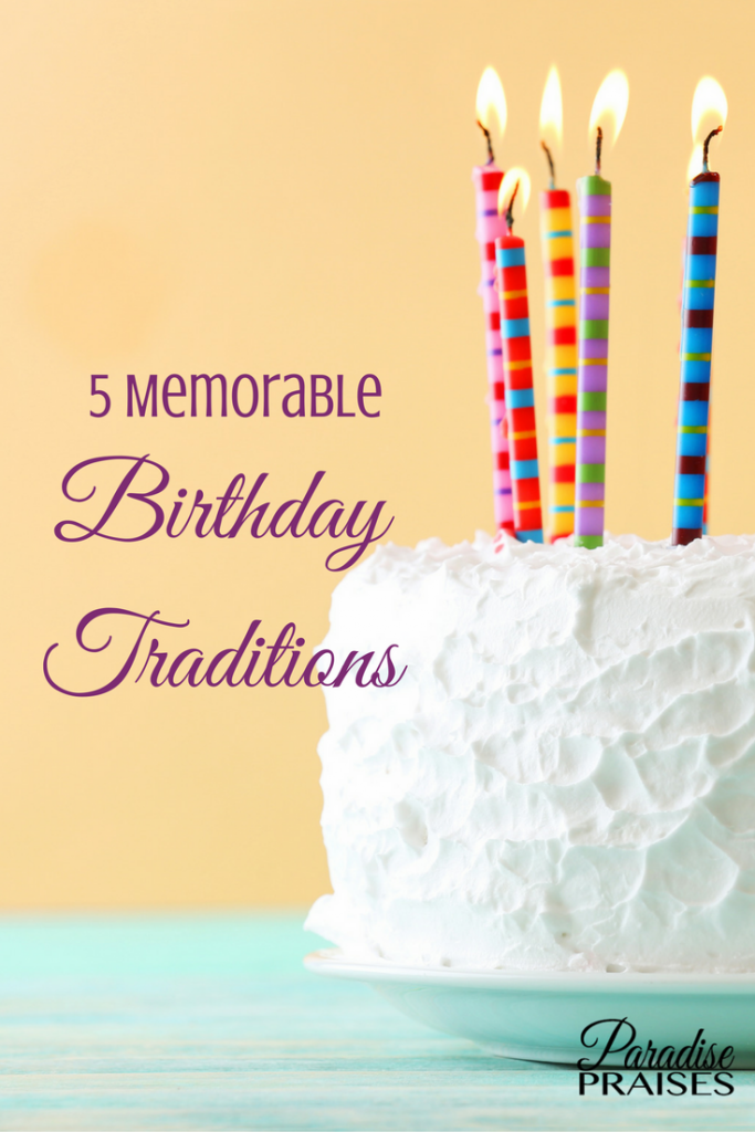 5 Memorable Birthday Traditions via paradisepraises.com