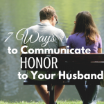 7 Ways to Communicate Honor to Your Husband via ParadisePraises.com