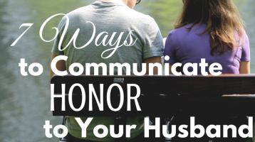 7 Ways to Communicate Honor to Your Husband