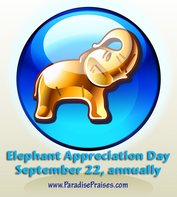 Elephant Appreciation Day www.ParadisePraises.com