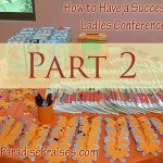How to have a successful ladies conference, part 2 www.ParadisePraises.com