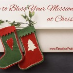 How to Bless Missionaries at Christmas www.ParadisePraises.com
