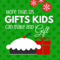 125+ Gifts Kids can Make and Gift to Family, Friends and Teachers via ParadisePraises.com