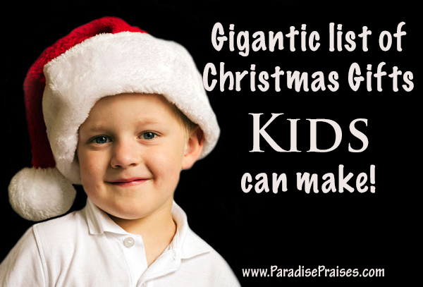 Homemade Christmas Gifts Kids Can Make | Paradise Praises