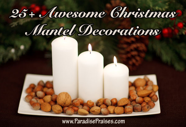 25+ Christmas Mantel Decorations  www.ParadisePraises.com