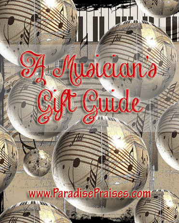 Musician's Holiday Gift Guide www.ParadisePraises.com