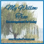 Willow Tree Encouragement www.ParadisePraises.com