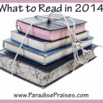 what to read in 2014 www.ParadisePraises.com