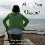 What is Your Dream? Encouragement from www.ParadisePraises.com