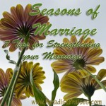 Seasons of Marriage; 7 Tips for Strengthening Your Marriage www.ParadisePraises.com