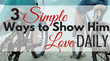 3 Simple Ways to Show Him Love Daily