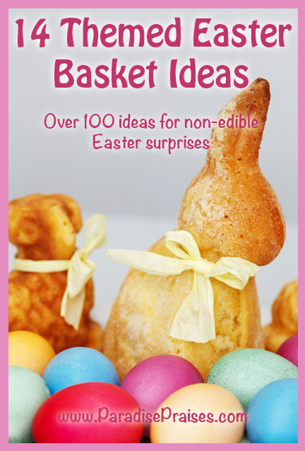 100+ non-edible surprises for your Easter Basket www.ParadisePraises.com