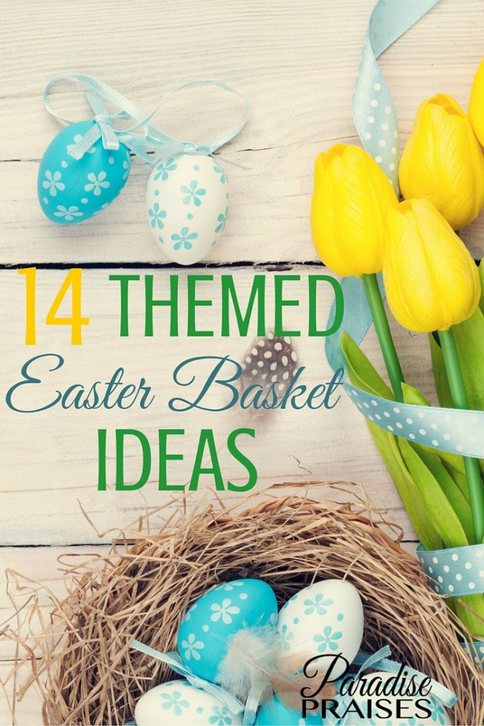 themed easter basket ideas ideas along with over 100 edible ideas to fill the baskets. ParadisePraises.com