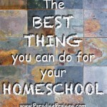 The Best Thing you can do for your Homeschool www.ParadisePraises.com