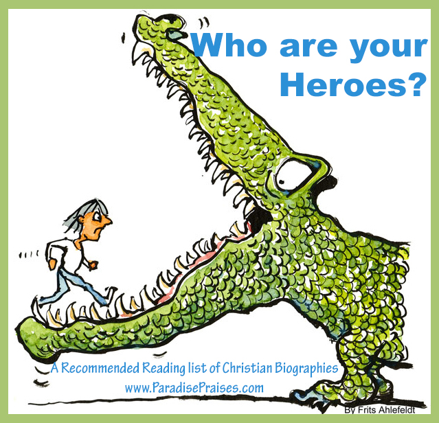 Who are your heroes? Christian biography resources at ParadisePraises.com