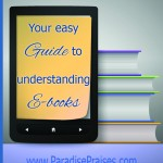 What is an e-book? Your easy guide to understanding e-books www.ParadisePraises.com