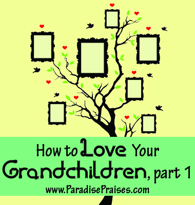 17 ways to love your Grandchildren, part 1