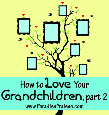 17 ways to love your grandchildren, part 2
