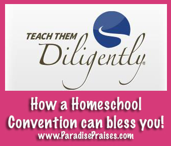 How a Homeschool Convention can bless you www.ParadisePraises.com