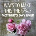 Here are 5 amazing yet simple ways to make this the best Mother's Day ever. Spoil Mom this year with these ideas. Christian motherhood encouragement from ParadisePraises.com