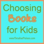 choosing books for kids, resources for parents www.ParadisePraises.com