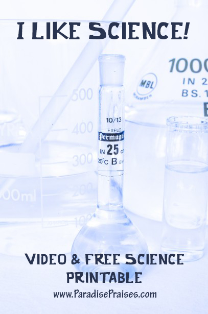 I like Science video & free printable www.ParadisePraises.com