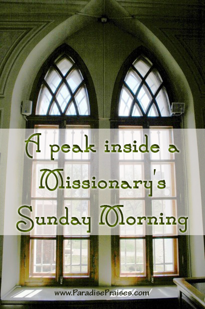 A peak inside a Missionary's Sunday Morning ParadisePraises.com